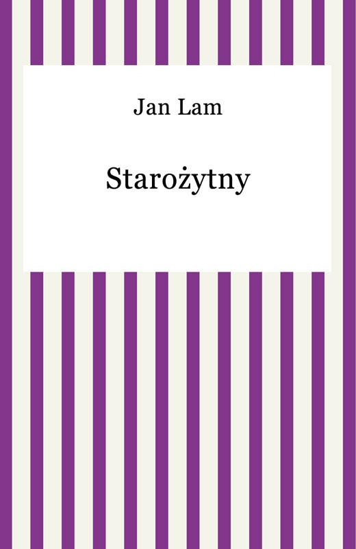 okładka Starożytnyebook | epub, mobi | Jan Lam