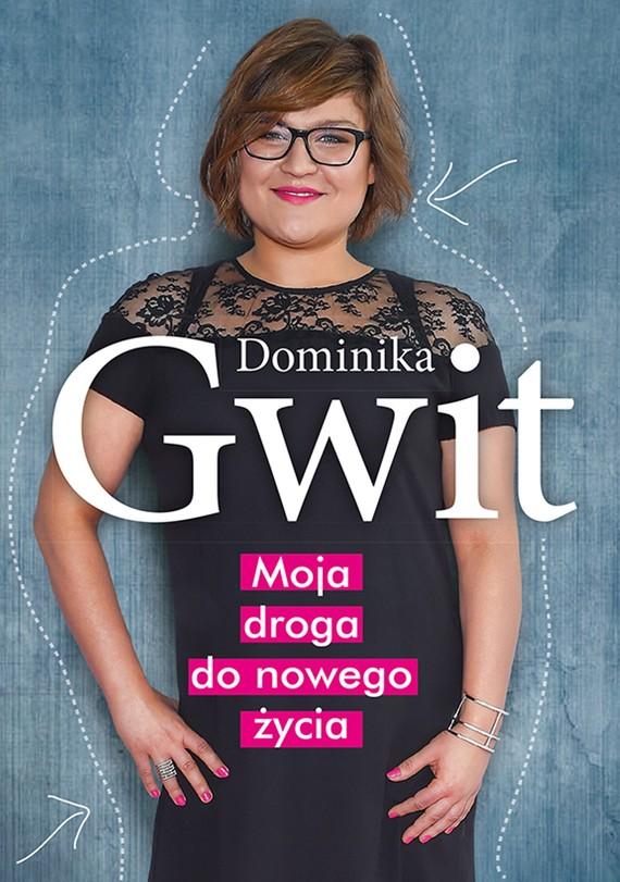 okładka Moja droga do nowego życia, Ebook   Dominika Gwit