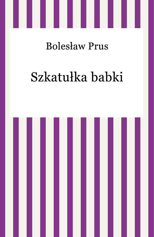okładka Szkatułka babki, Ebook | Bolesław Prus
