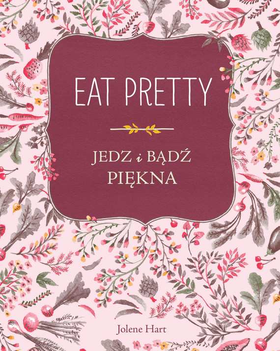 okładka Eat Pretty. Jedz i bądź pięknaebook | pdf | Jolene Hart