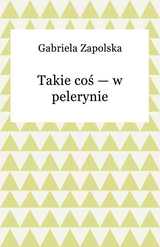okładka Takie coś — w pelerynieebook | epub, mobi | Gabriela Zapolska