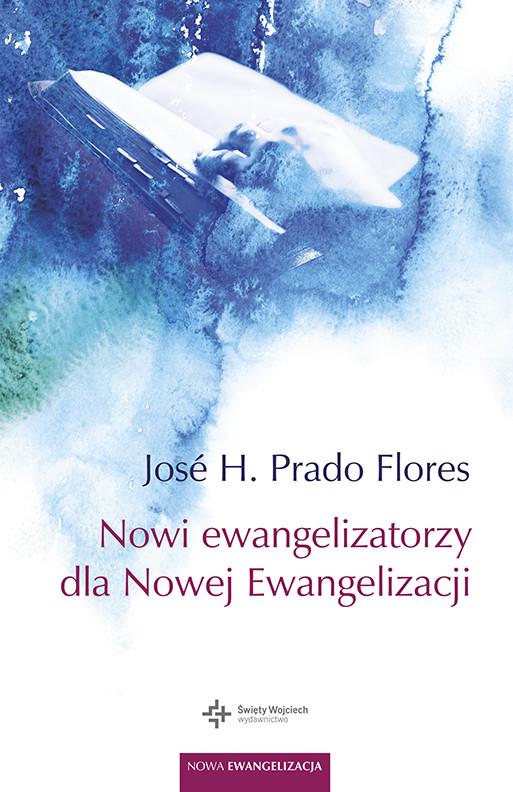 okładka Nowi ewangelizatorzy dla Nowej Ewangelizacji, Ebook | Jose H. Prado Flores
