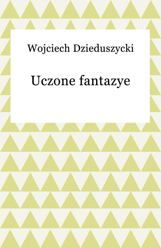 okładka Uczone fantazye, Ebook | Wojciech Dzieduszycki