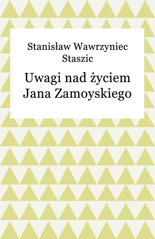 okładka Uwagi nad życiem Jana Zamoyskiego, Ebook | Stanisław Wawrzyniec Staszic