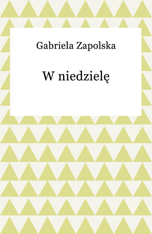 okładka W niedzielęebook | epub, mobi | Gabriela Zapolska