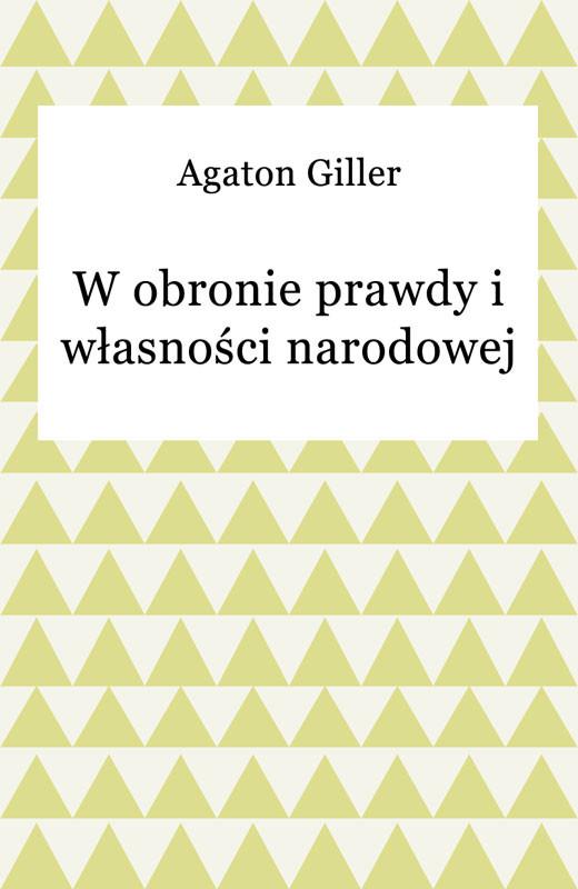 okładka W obronie prawdy i własności narodowej, Ebook | Agaton Giller