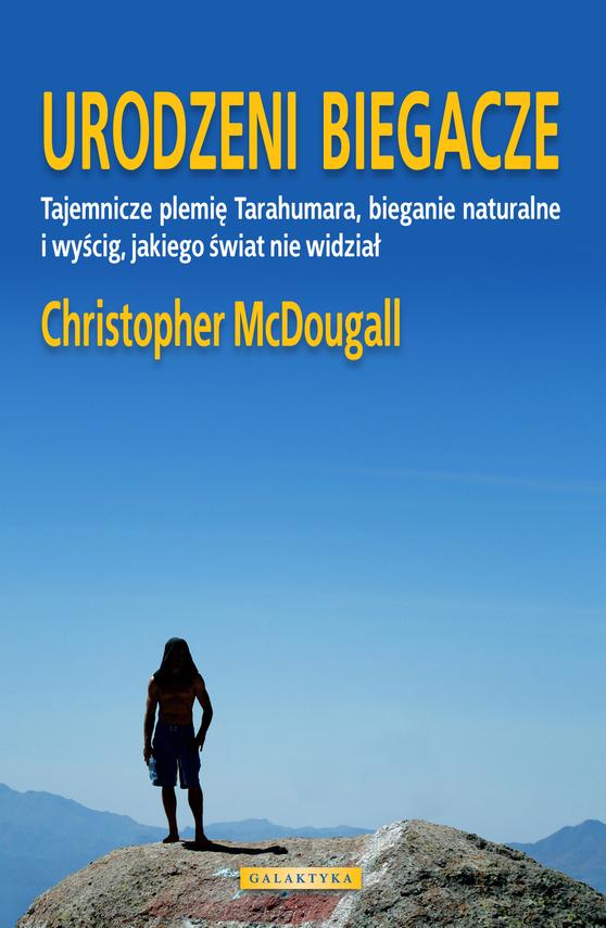 okładka Urodzeni biegacze. Tajemnicze plemię Tarahumara, bieganie naturalne i wyścig, jakiego świat nie widział, Ebook | Christopher Mc Dougall
