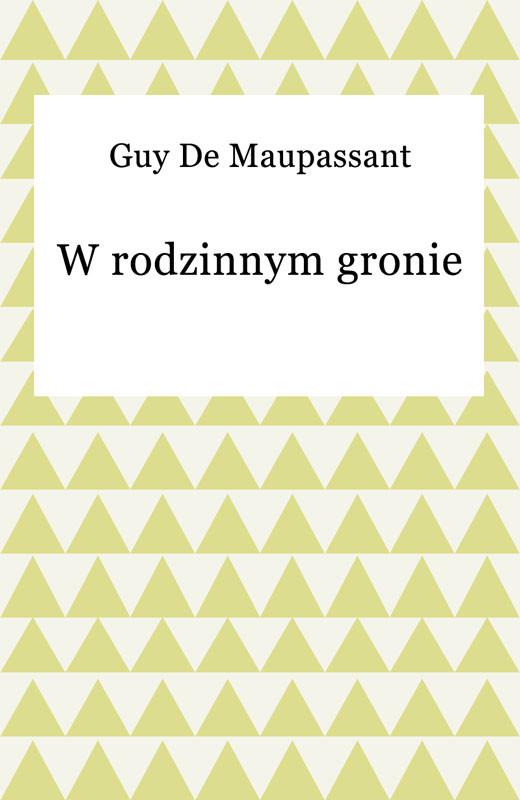 okładka W rodzinnym gronie, Ebook | Guy De Maupassant