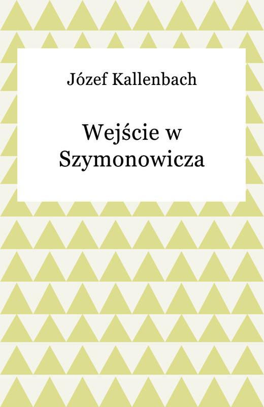 okładka Wejście w Szymonowicza, Ebook | Józef Kallenbach
