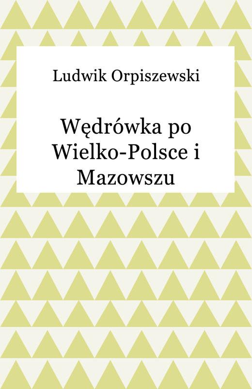 okładka Wędrówka po Wielko-Polsce i Mazowszu, Ebook | Ludwik Orpiszewski