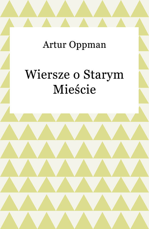 okładka Wiersze o Starym Mieście, Ebook | Artur Oppman