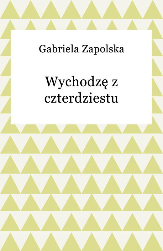 okładka Wychodzę z czterdziestuebook | epub, mobi | Gabriela Zapolska