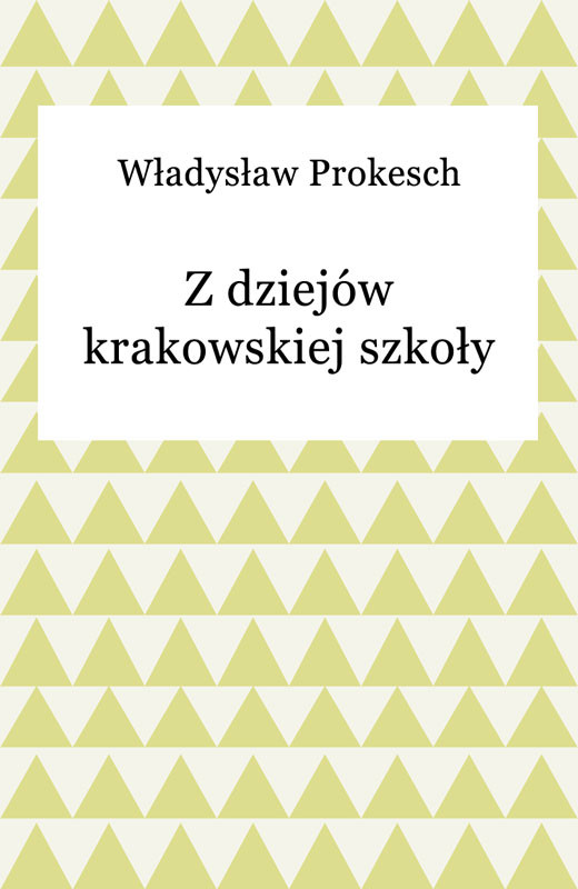 okładka Z dziejów krakowskiej szkołyebook | epub, mobi | Władysław Prokesch