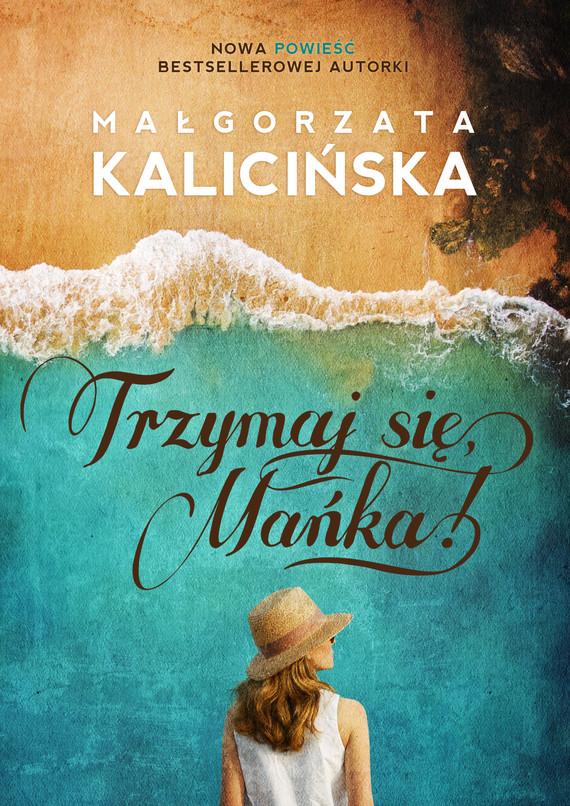 okładka Trzymaj się, Mańka!ebook | epub, mobi | Małgorzata Kalicińska