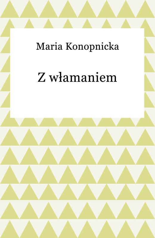 okładka Z włamaniemebook | epub, mobi | Maria Konopnicka