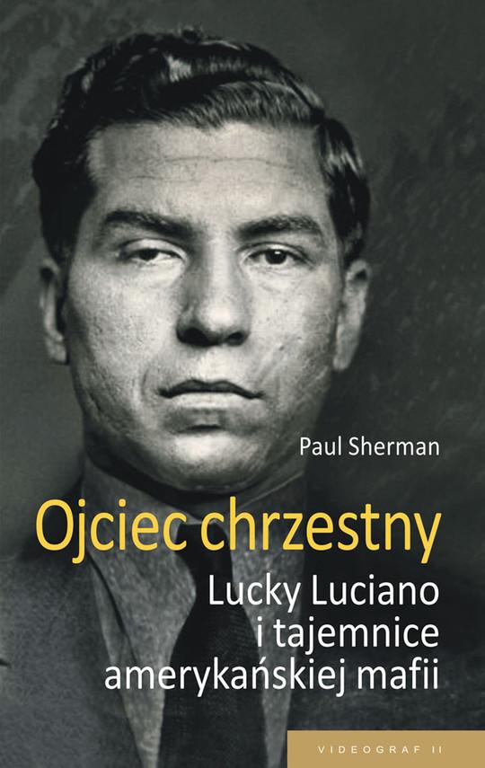 okładka Ojciec chrzestny. Lucky Luciano i tajemnice amerykańskiej mafii, Ebook   Paul Sherman