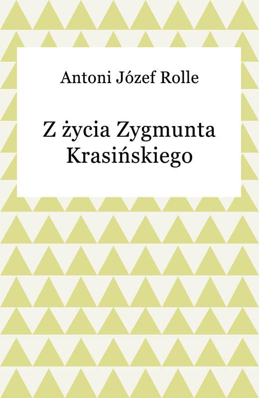 okładka Z życia Zygmunta Krasińskiegoebook   epub, mobi   Antoni Józef Rolle