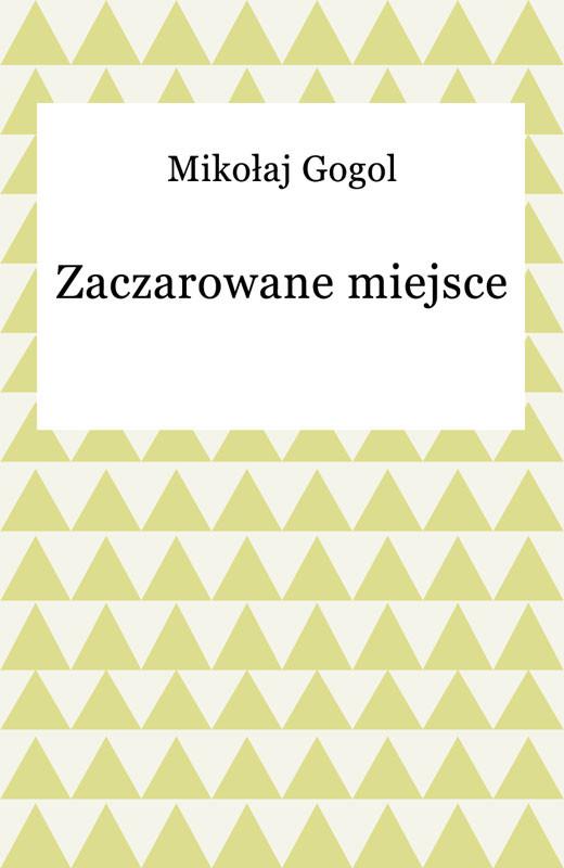 okładka Zaczarowane miejsceebook | epub, mobi | Mikołaj Gogol