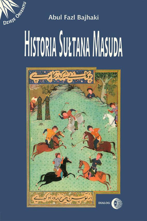 okładka Historia Sułtana Masudaebook | epub, mobi | Abul Fazl Bajchaki
