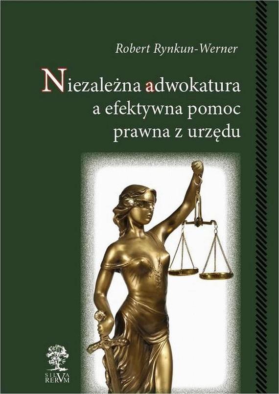 okładka Niezależna adwokatura a efektywna pomoc prawna z urzędu, Ebook   Robert  Rynkun-Werner