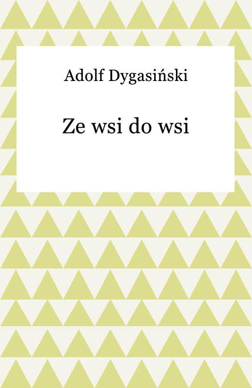 okładka Ze wsi do wsi, Ebook | Adolf Dygasiński