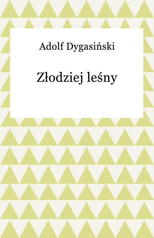 okładka Złodziej leśny, Ebook | Adolf Dygasiński