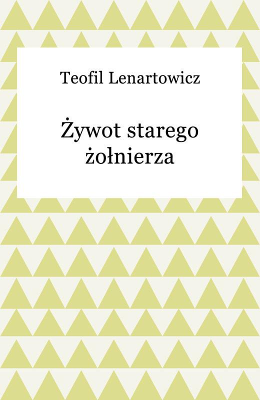 okładka Żywot starego żołnierza, Ebook | Teofil Lenartowicz