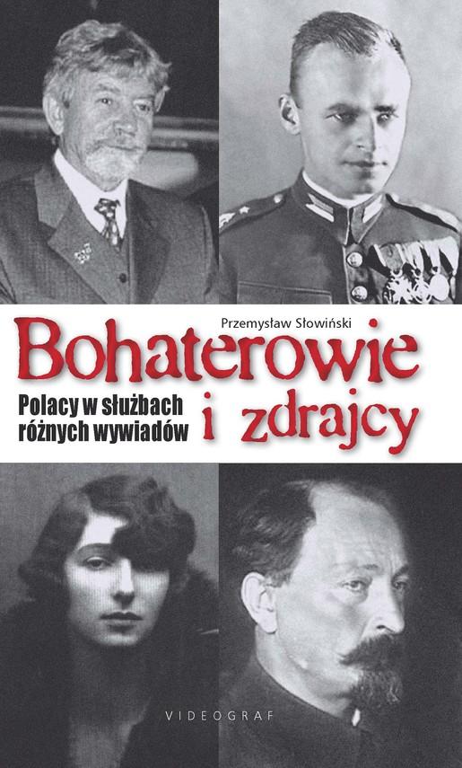 okładka Bohaterowie i zdrajcy. Polacy w służbach różnych wywiadów, Ebook | Przemysław Słowiński