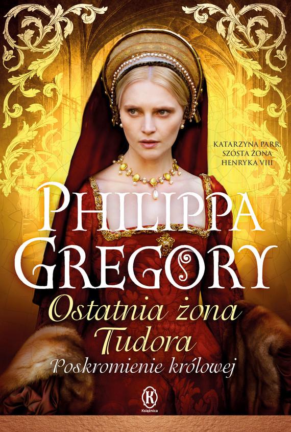 okładka Ostatnia żona Tudora. Poskromienie królowejebook | epub, mobi | Philippa  Gregory