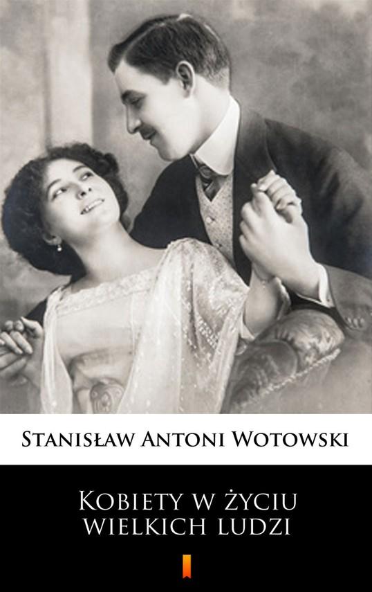 okładka Kobiety w życiu wielkich ludzi, Ebook   Stanisław Antoni Wotowski