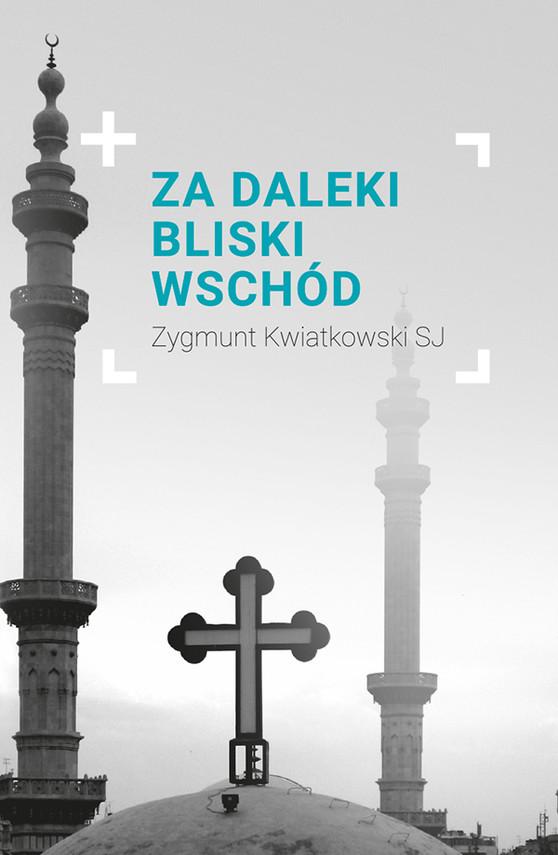 okładka Za daleki Bliski Wschód, Ebook | Zygmunt Kwiatkowski