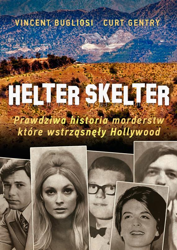 okładka Helter Skelter. Prawdziwa historia morderstw, które wstrząsnęły Hollywood. Kulisy zbrodni Mansona, Ebook | Vincent Bugliosi, Kurt Gentry
