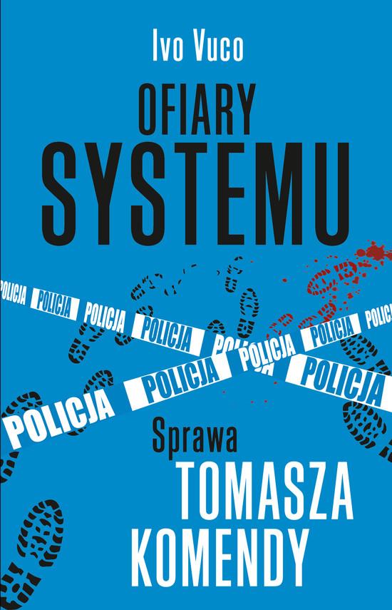 okładka Ofiary systemu. Sprawa Tomasza Komendy, Ebook   Ivo Vuco