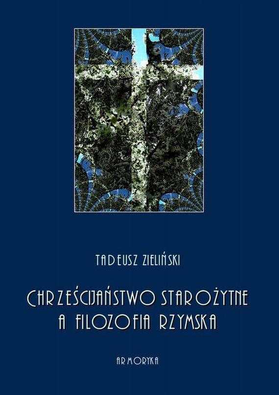 okładka Chrześcijaństwo starożytne, a filozofia rzymska, Ebook | Tadeusz  Zieliński