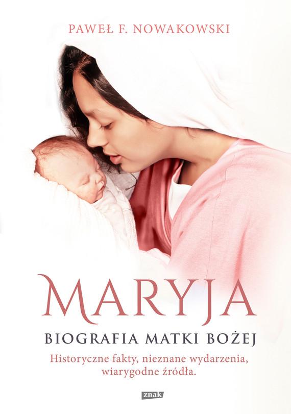 okładka Maryja. Biografia Matki Bożej, Ebook   Paweł F. Nowakowski