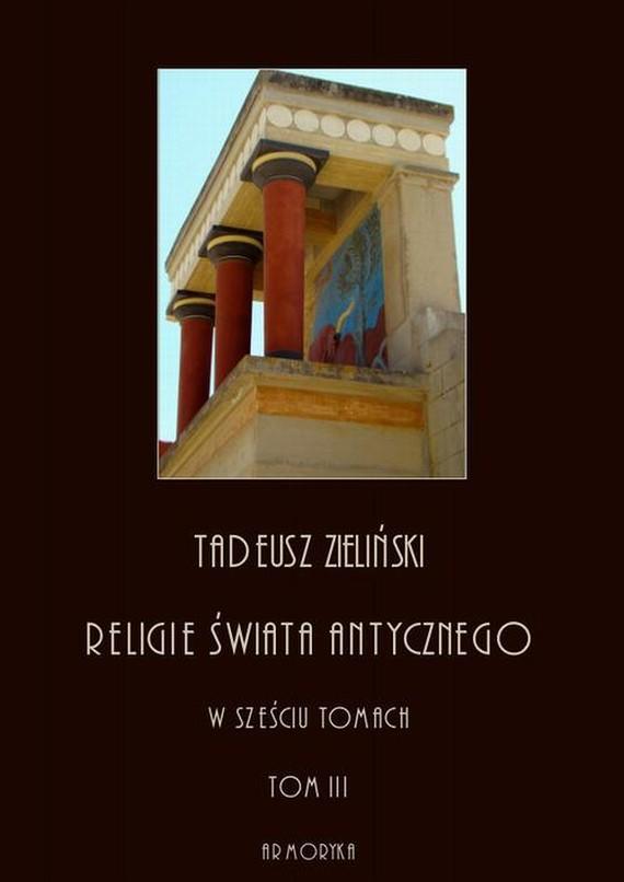 okładka Religie świata antycznego. W sześciu tomach. Tom III: Hellenizm a judaizm, część pierwsza, Ebook | Tadeusz  Zieliński