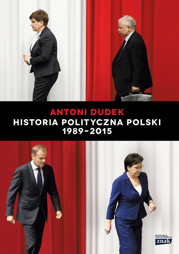 okładka Historia polityczna Polski 1989–2015ebook | epub, mobi | Antoni Dudek