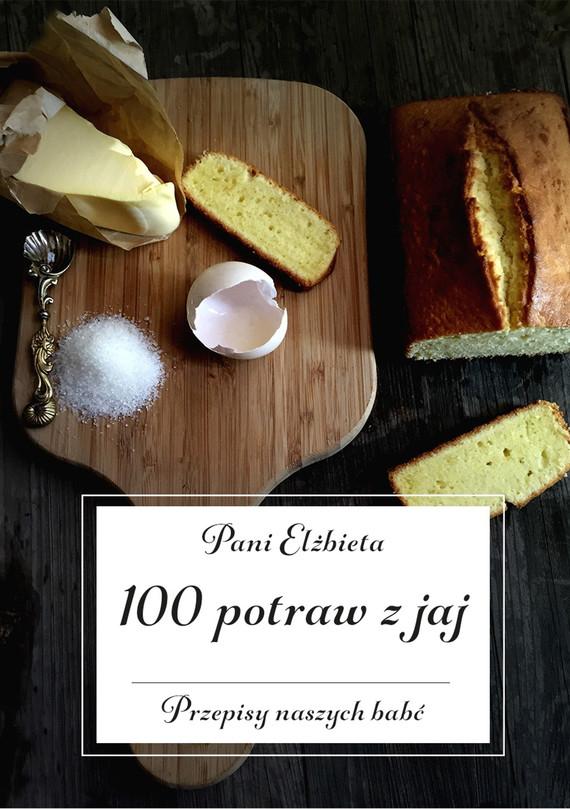 okładka 100 potraw z jaj. Przepisy naszych babćebook   epub, mobi   Pani Elżbieta