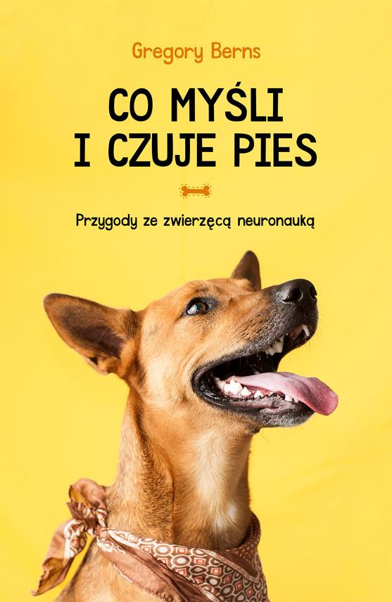okładka Co myśli i czuje pies. Przygody ze zwierzęcą neuronaukąebook | epub, mobi | Gregory Berns