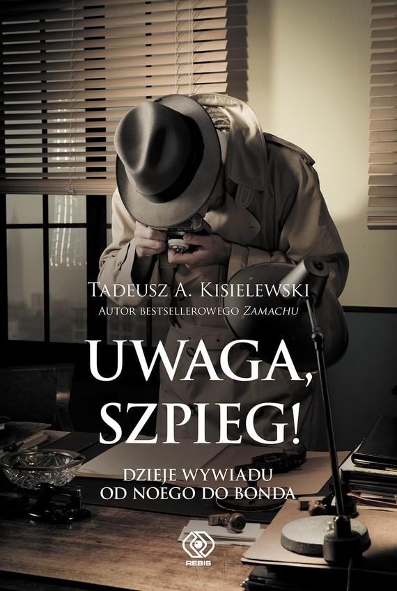 okładka Uwaga, szpieg! Dzieje wywiadu od Noego do Bonda, Ebook | Tadeusz A. Kisielewski