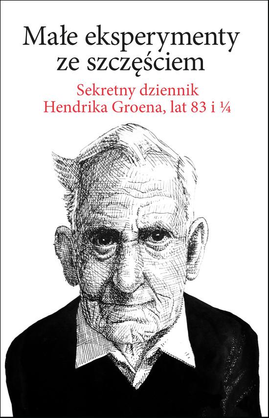 okładka Małe eksperymenty ze szczęściem. Sekretny dziennik Hendrika Groena, lat 83 i 1/4ebook | epub, mobi | Hendrik Groen