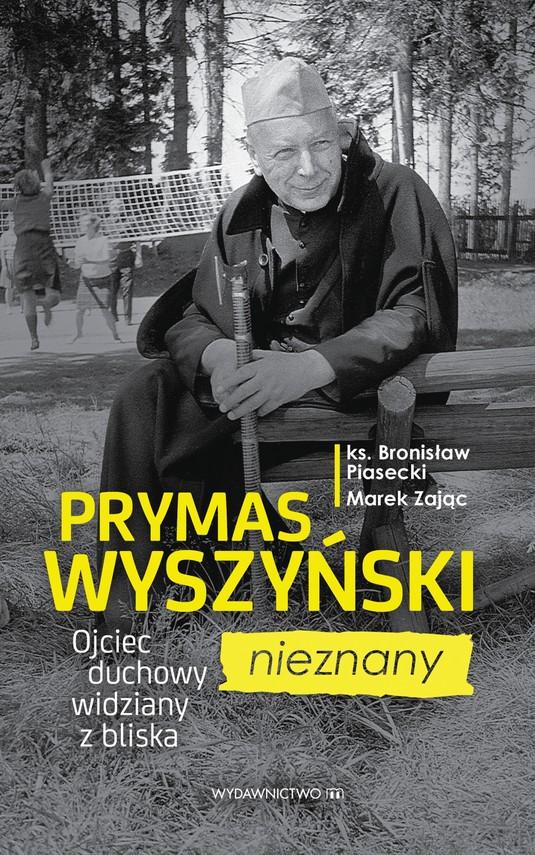 okładka Prymas Wyszyński nieznany. Ojciec duchowy widziany z bliska, Ebook | ks. Bronisław Piasecki, Marek Zając