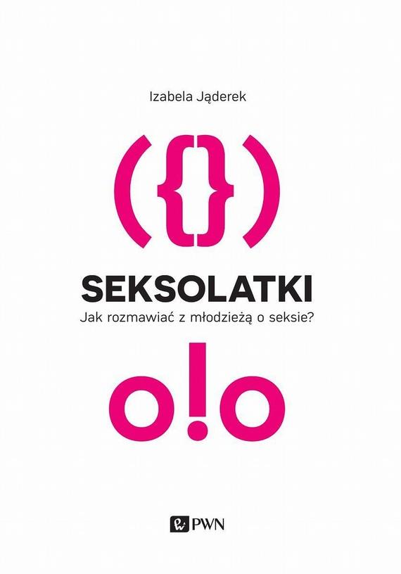 okładka Seksolatki. Jak rozmawiać z młodzieżą o seksie?, Ebook | Izabela  Jąderek