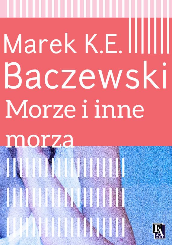 okładka Morze i inne morza, Ebook | Marek K.E. Baczewski