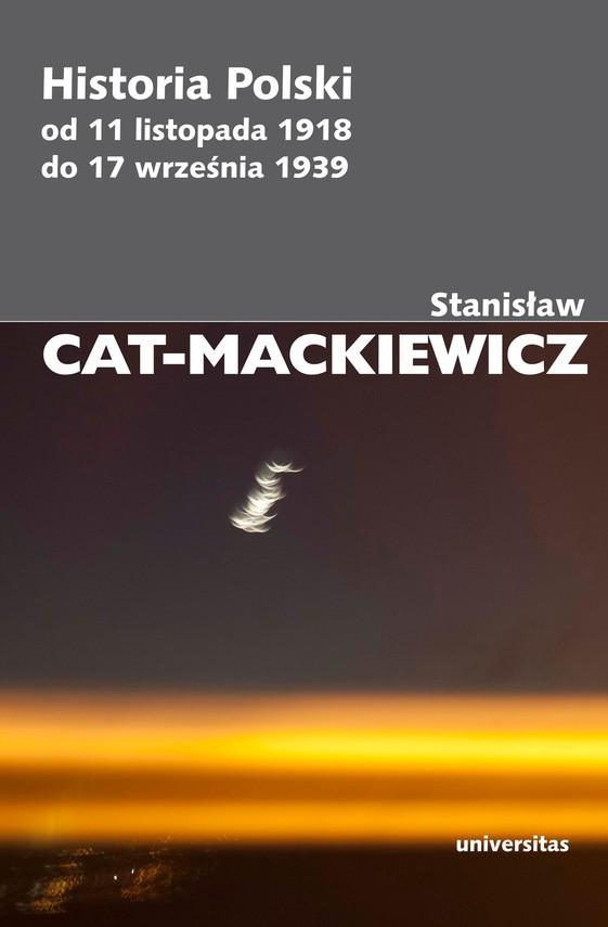 okładka Historia Polski od 11 listopada 1918 do 17 września 1939 r.ebook | epub, mobi | Stanisław Cat-Mackiewicz