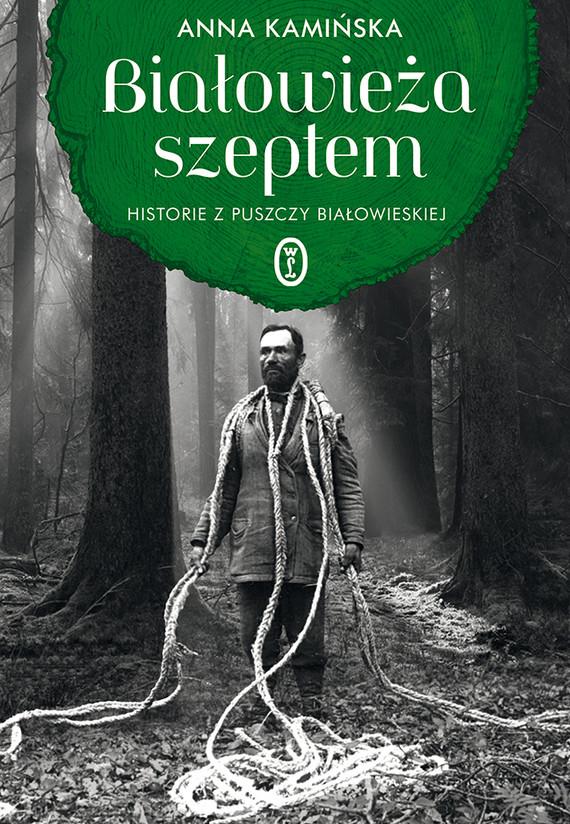 okładka Białowieża szeptem. Historie z Puszczy Białowieskiejebook | epub, mobi | Anna Kamińska