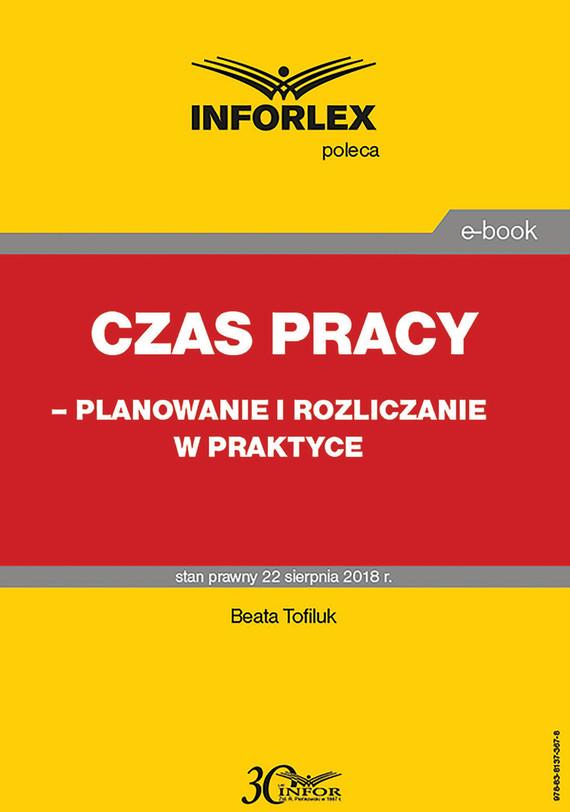 okładka Czas pracy – planowanie i rozliczanie w praktyce, Ebook   Beata Tofiluk