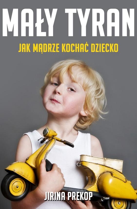 okładka Mały tyran. Jak mądrze kochać dzieckoebook | epub, mobi | Jirina Prekop