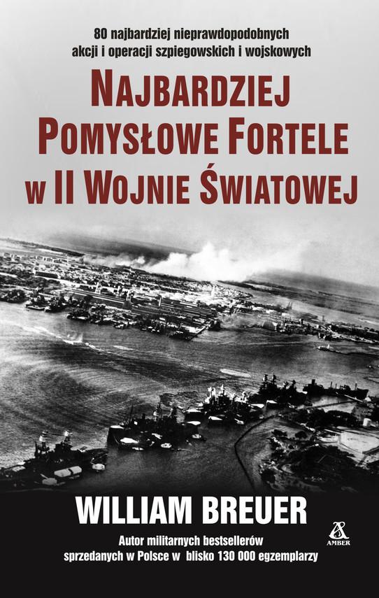 okładka Najbardziej pomysłowe fortele w II wojnie światowej, Ebook   William B Breuer