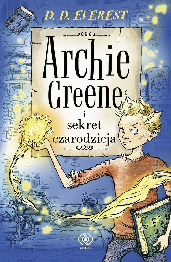 okładka Archie Greene (Tom 1). Archie Greene i sekret czarodziejaebook | epub, mobi | D.D. Everest